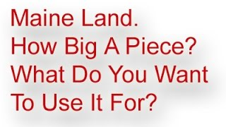 Maine Land, Own Financing The Property Purchase Thru Seller.