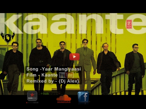 Yaar Mangiyasi | sonu nigam | Remix | Kaante | DJ ALEX INDIA