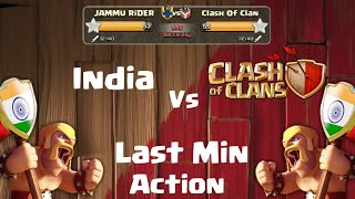 INDIA VS CLASH OF CLAN WAR || LAST MIN ACTION || CLASH OF CLANS INDIA