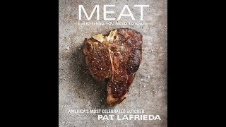 Let's Meet The Meat - Meat: Everything You Need To Know by Pat LaFrieda