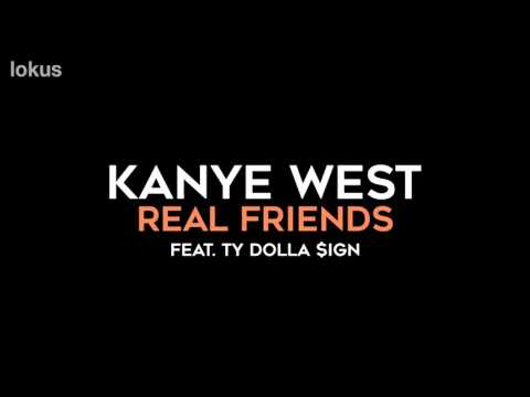 Kanye West - Real Friends (feat. Ty Dolla $ign) HQ AUDIO HAS BEEN REMOVED