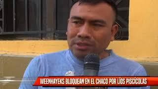 WEENHAYEKS BLOQUEAN EN EL  CHACO POR LÍOS PICSÍCOLAS