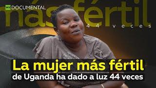 La mujer más fértil de Uganda ha dado a luz 44 veces I Doc...