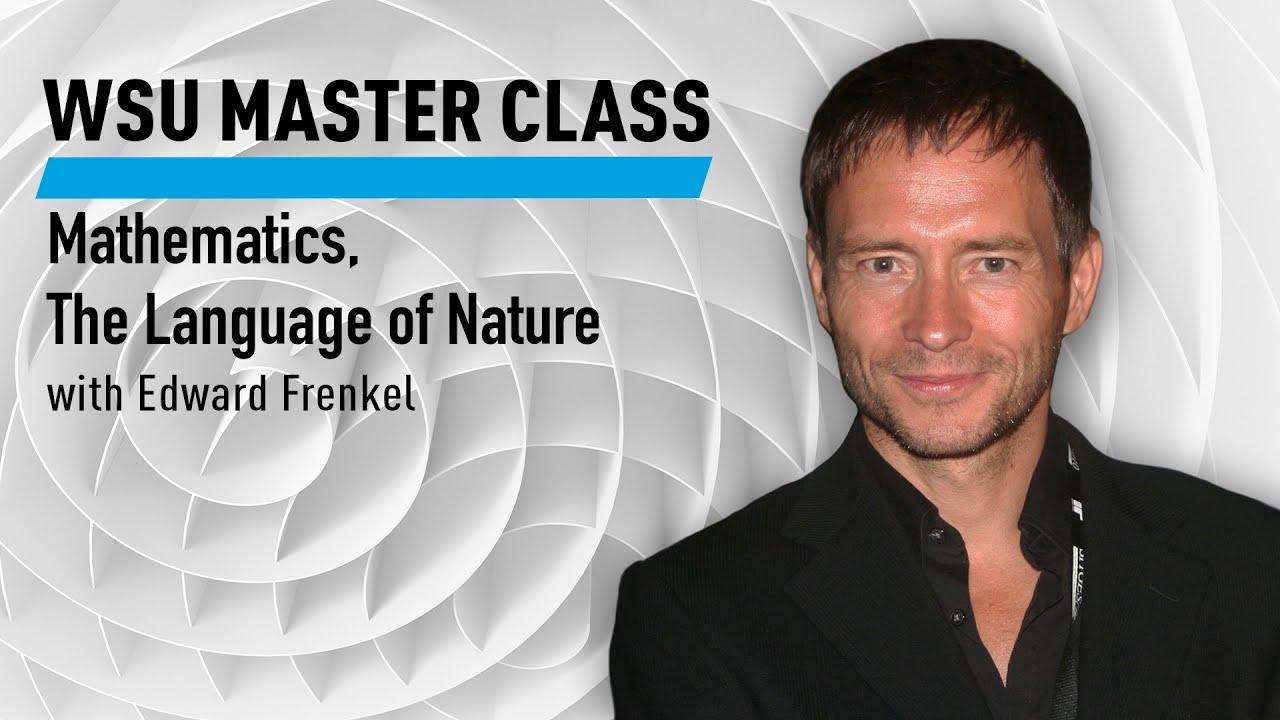 WSU Master Class: Mathematics, The Language of Nature with Edward Frenkel Course