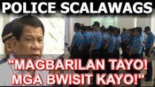President Duterte galit na galit sa mga pulis scalawags