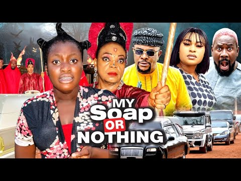 Download MY SOAP OR NOTHING - SEASON 6 (Sharon Ifedi) - 2021 Latest Nigerian Nollywood Movie