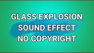 GLASS EXPLOSION SOUND EFFECT - NO COPYRIGHT