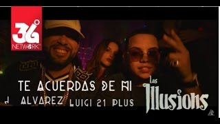 Te Acuerdas De Mi - J Alvarez ft Luigi 21 Plus , Los Illusions [Video Official]