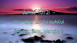Junsu (JYJ) - You are so Beautiful (Music Box Version)