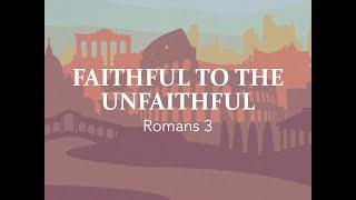 """""""Faithful to the Unfaithful"""" (Romans 3)"""