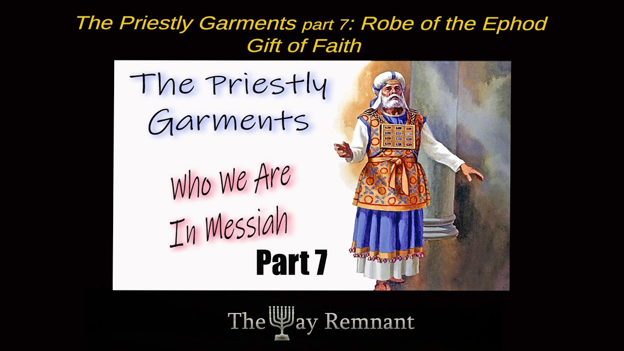 The Priestly Garments pt 7 The Robe of the Ephod: The Gift of Faith
