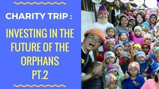 Charity Trip - Investing In The Future Of The Orphans (Part 2)