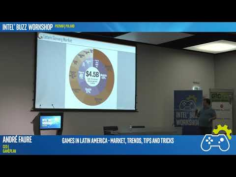 Games in Latin America: Market, Trends, Tips and Tricks   Intel® Buzz Workshop Poznań 2017