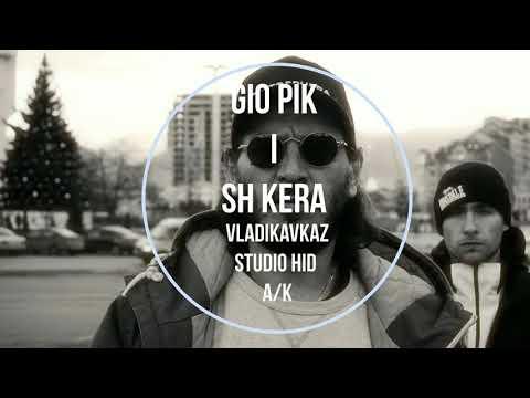 ..Gio PiK i Sh Kera ..VlaDiKavKaz 2018 (SUDIO Hid A/K)