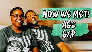 HOW WE MET!|AGE GAP RELATIONSHIP