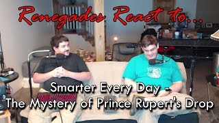 Renegades React to... Smarter Every Day - The Mystery of Prince Rupert's Drop