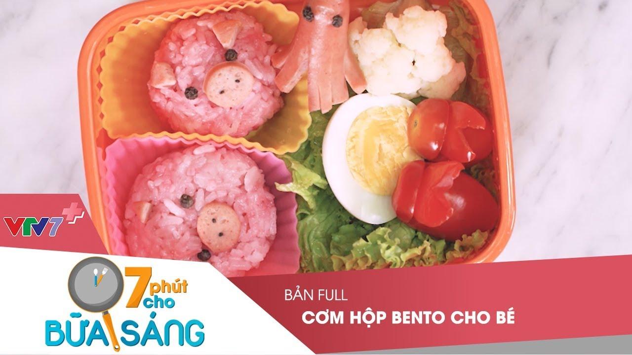 VTV7 | 7 phút cho bữa sáng | Cơm hộp Bento ngon và tiện cho bé biếng ăn| Bản full