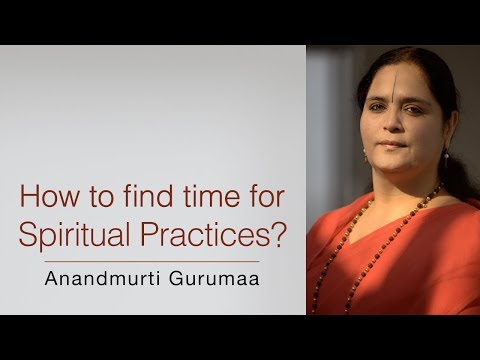 How to find time for spiritual practices? | Anandmurti Gurumaa
