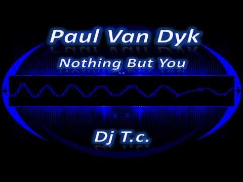 Paul Van Dyk - Nothing But You (Dj T.c. Remix)
