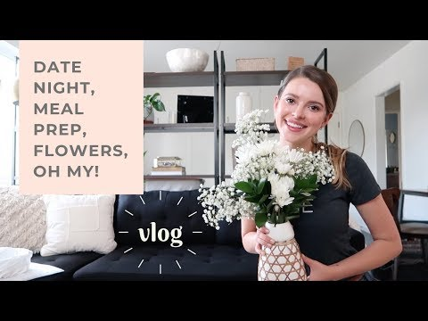 Date Night, Meal Prep, Flowers, Oh My! | VLOG