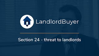 Section 24 - threat to landlords