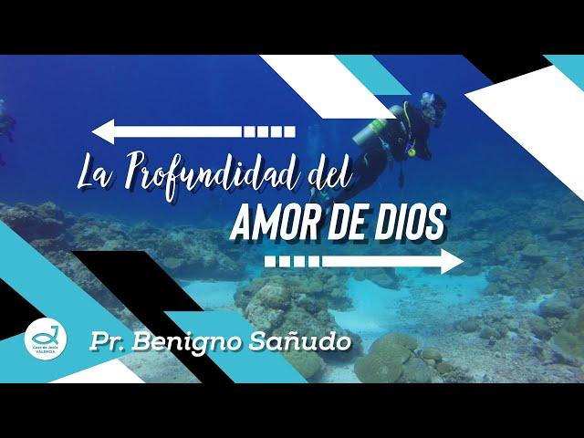 La Profundidad Del Amor De Dios | Pr. Benigno Sañudo