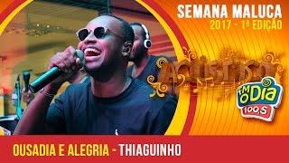 Ousadia e Alegria  - Thiaguinho (Semana Maluca FM O Dia 2017)