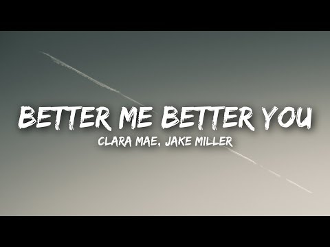 Clara Mae, Jake Miller - Better Me Better You (Lyrics / Lyrics Video)
