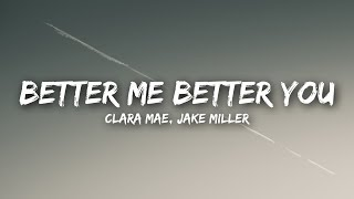 Gambar cover Clara Mae, Jake Miller - Better Me Better You (Lyrics / Lyrics Video)