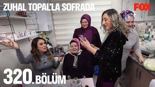 Zuhal Topal'la Sofrada 320. Bölüm