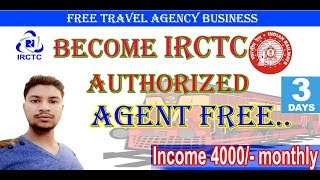 Become IRCTC authorized agent free and Earn Rs -40000 monthly    Free Tours & Travel Business