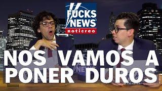 FucksNews: Nos Vamos a Poner Duros