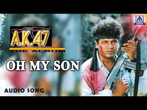 AK 47  Oh My Son Audio Song  Shivarajkumar, Chandini  Hamsalekha  Akash Audio