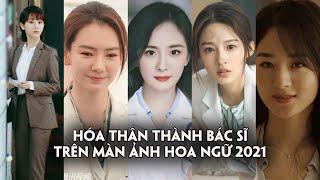 Dàn mỹ nhân Hoa ngữ hóa bác sĩ trên màn ảnh 2021