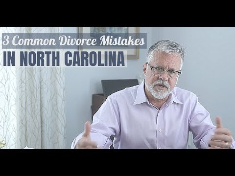 3 Common Divorce Mistakes In North Carolina | NC FAMILY LAWYER