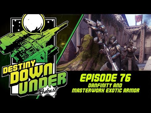 Destiny Down Under Podcast - Episode 76 - Danfinity, Escalation Protocol, Masterwork Exotic Armor