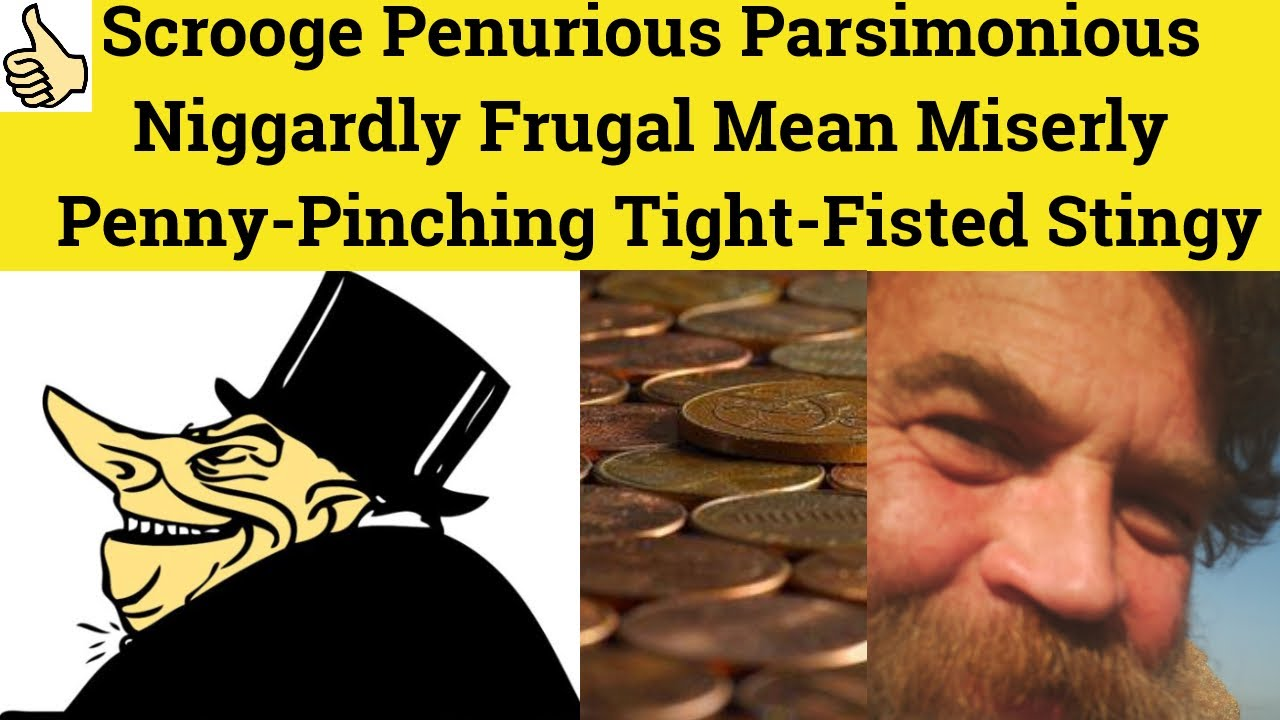 Download 🔵 Scrooge Penurious Parsimonious Niggardly Frugal, Mean, Miserly, Penny Pinching-Tight Fisted-Stingy