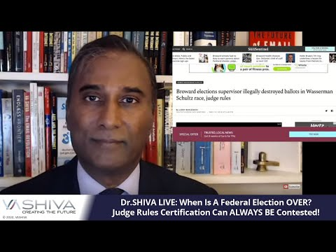Dr.SHIVA LIVE: When Is A Federal Election OVER?  Judge Rules Certification Can ALWAYS BE Contested!