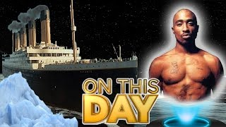 TITANIC SINKS and TUPAC HOLOGRAM REVEALED - ON THIS DAY APRIL 15