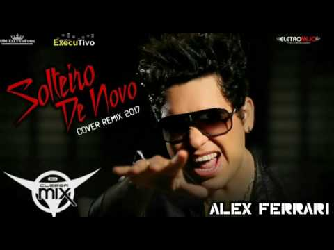 Dj Cleber Mix Ft Alex Ferrari - Solteiro De Novo (Cover Remix 2017)