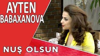 Nuş Olsun - Aytən Babaxanova - 23.05.2017