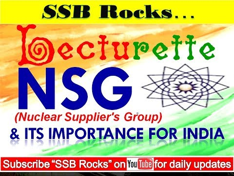 Lecturette 8 : Nuclear Supplier's Group / NSG and its Importance for INDIA #ssbrocks