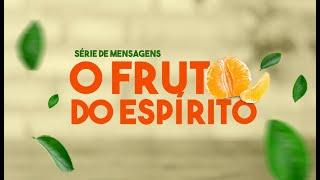 O FRUTO DO ESPÍRITO - MANSIDÃO - 17/02/2021
