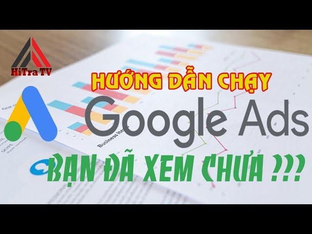 [HiTra TV] Hướng Dẫn Chạy Quảng Cáo Google Ads Hiệu Quả 2019 | HiTraTV