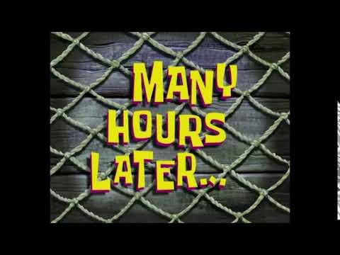 (Время из Губки Боба) Много часов спустя...