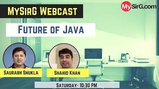 MySirG WebCast   Future of Java   Shahid and Saurabh   MySirG.com