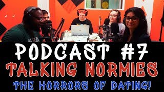Talking Normies Podcast! - Episode 7 - The Horrors of Dating!