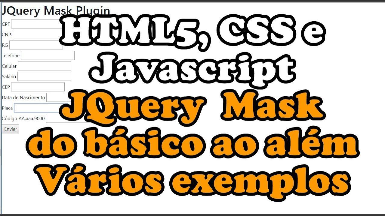 HTML5-CSS-JavaScript - JQuery Mask com CPF, CNPJ, RG, Celular de 9 Dígitos  e mais exemplos avançados