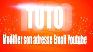 [TUTO]Modifier son adresse Email Youtube [2017]