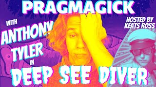 DEEP 'SEE' DIVER ∴ Anthony Tyler ∴ PRAGMAGICK